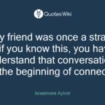 Every Friend Was Once A Stranger